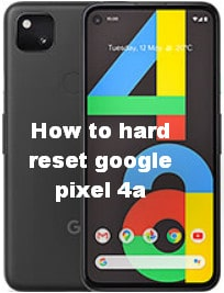 How to hard reset google pixel 4a